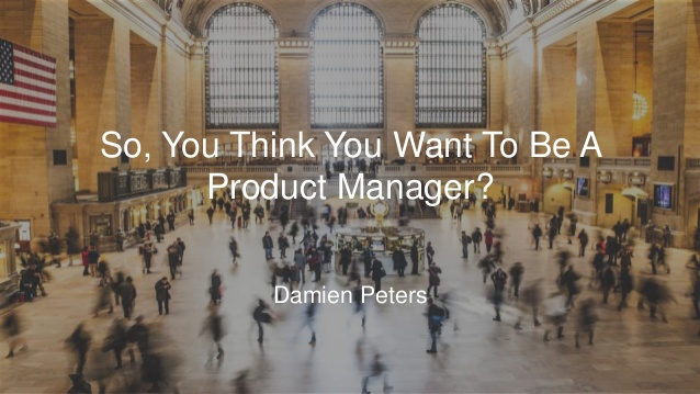 So, you think you want to be a Product Manager